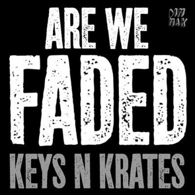 keys n krates are we faded