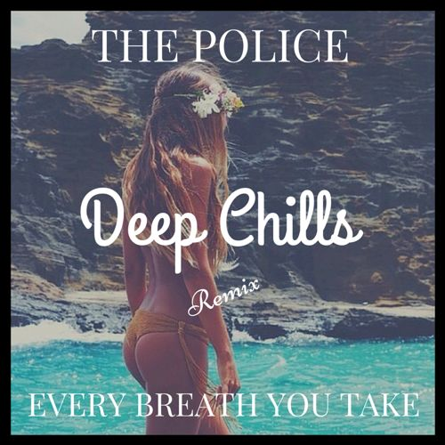 The Police - Every Breath You Take (Deep Chills Remix ...