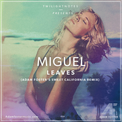 Miguel - Leaves (Adam Foster's Sweet California Remix) [Free Download]