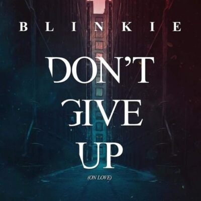 Blinkie Don't Give Up On Love