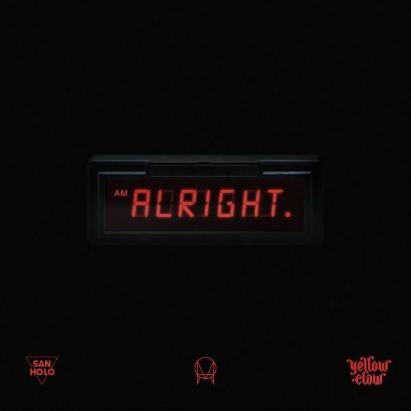 """""""Alright"""" by San Holo and Yellow Claw"""
