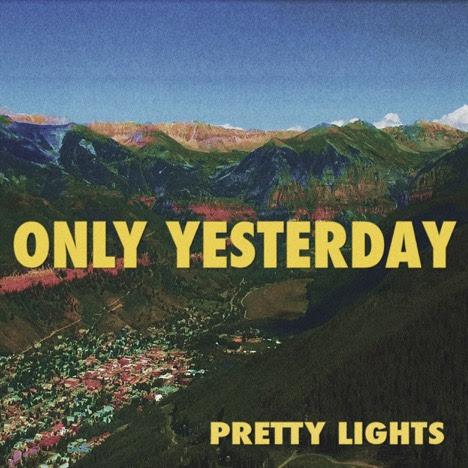 Pretty Lights - Only Yesterday