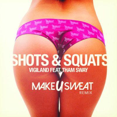 Vigiland feat. Tham Sway - Shots & Squats (Make U Sweat Remix)
