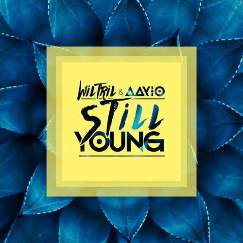 Wiltril & AaYio - Still Young [Ultra Records]
