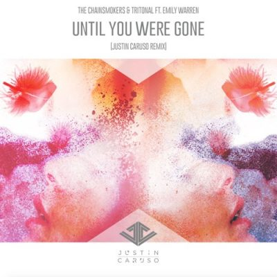The Chainsmokers & Tritonal - Until You Were Gone (Justin Caruso Remix)