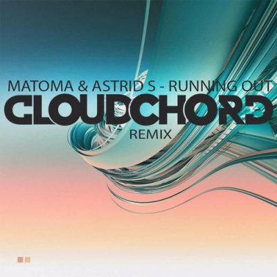 Matoma & Astrid S - Running Out (CLOUDCHORD Remix)
