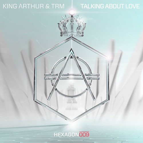 King Arthur & TRM - Talking About Love [Hexagon]