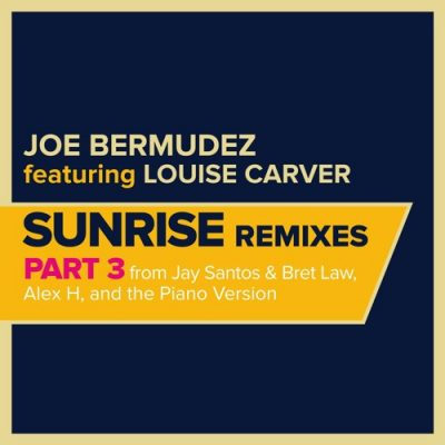 Joe Bermudez ft. Louise Carver - Sunrise Remixes