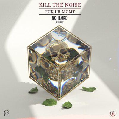 Kill The Noise - FUK UR MGMT (NGHTMRE Remix)