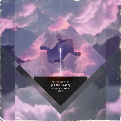 Porter Robinson - Language Kayzo & Gammer Remix