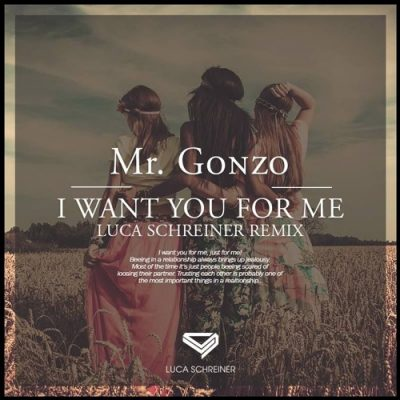 Mr. Gonzo - I Want You For Me (Luca Schreiner Remix)