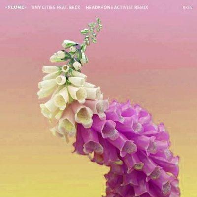Flume - Tiny Cities Headphone Activist Remix