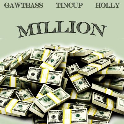 GAWTBASS & Tincup & Holly - Million