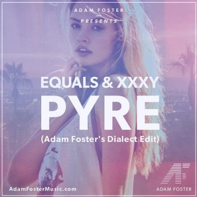 Equals & XXXY - Pyre (Adam Foster's Dialect Edit)