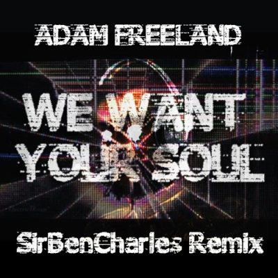 Adam Freeland - We Want Your Soul (SirBenCharles Remix)