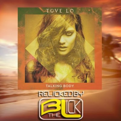 Tove Lo - Talking Body (reLicked by BtheLick)