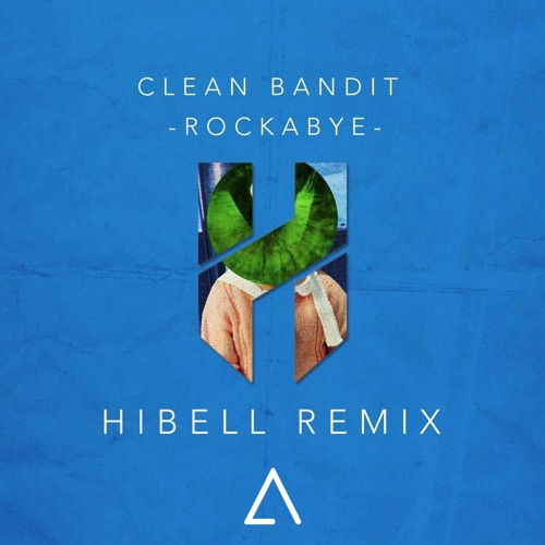 Hibell Remix of Clean Bandit's 'Rockabye'