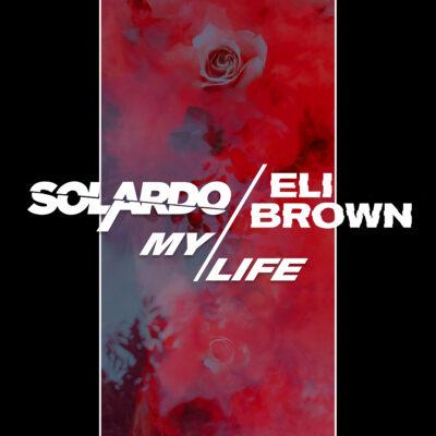 Solardo x Eli Brown - My Life